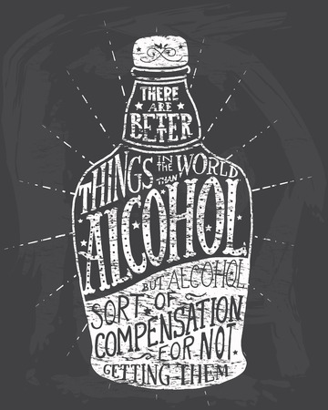 them: There are better things in the world than alcohol, but alcohol sort of compensation for not getting them. Handmade Typographic Art for Poster Print Greeting Card T shirt apparel design