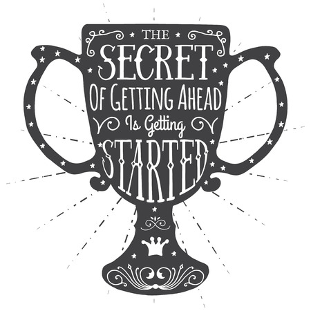 getting started: The secret of getting ahead is getting started. Handmade Typographic Art for Poster Print Greeting Card T shirt apparel design, hand crafted vector illustration. Made in vintage retro style. Illustration