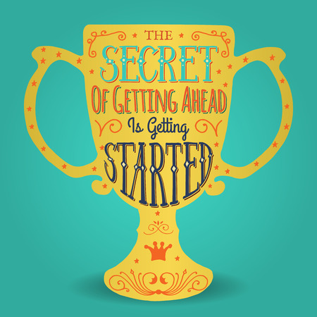 The secret of getting ahead is getting started. Handmade Typographic Art for Poster Print Greeting Card T shirt apparel design, hand crafted vector illustration. Made in vintage retro style. 일러스트