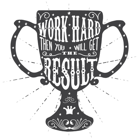 then: Work hard then you will get the result. Handmade Typographic Art for Poster Print Greeting Card T shirt apparel design, hand crafted vector illustration. Made in vintage retro style.