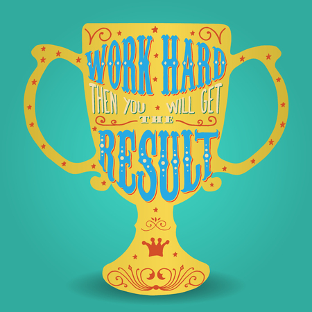 Work hard then you will get the result. Handmade Typographic Art for Poster Print Greeting Card T shirt apparel design, hand crafted vector illustration. Made in vintage retro style.