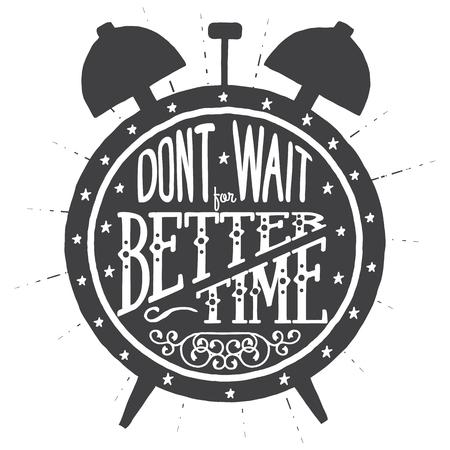 Warten Sie nicht auf eine bessere Zeit .Handmade Typografische Kunst für Plakat-Druck-Gruß-Karte T Shirt, Bekleidung, Design, Handarbeit Vektor-Illustration. Made in Vintage-Retro-Stil. Standard-Bild - 47011327