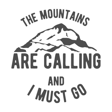 The mountains are calling and i must go. Outdoor inspiration background. Adventure logo template. Vintage emblem with mountains. Motivation and inspiration illustration.