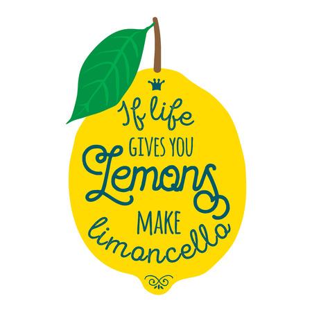 Motivation quote about lemons. Vector llustration for t-shirt, greeting card, poster or bag design. If life gives you lemons make limoncello