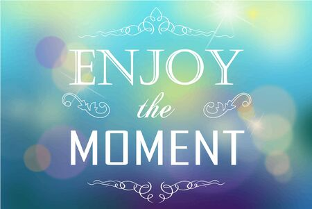 moment: Beautiful blurred vector background. Enjoy every moment of your life. Illustration