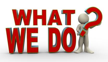 """hacer: 3d ilustración de la persona titular de signo de interrogación y se coloca con la frase """"lo que hacemos. Representación 3D de carácter humano."""