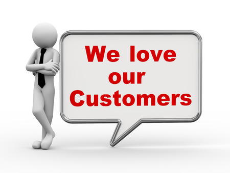 3d rendering of business person standing with we love our customers bubble speech  3d white people man character