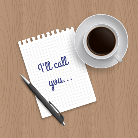 pen and paper: Pen, coffe and blank paper with inscription Ill call you. Realistic top view vector illustration. Coffe and notebook on wooden table Illustration