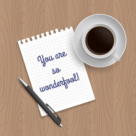 Pen, coffe and blank paper with inscription 'You are so wonderfool'. Realistic top view vector illustration. Coffe and notebook on wooden table Vectores