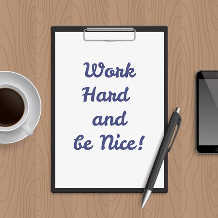 wooden work: Quote: work hard and be nice. Motivation concept. Inspiration text. White paper, coffee, mobile phone and pen on wooden workplace table. Vector illustration.