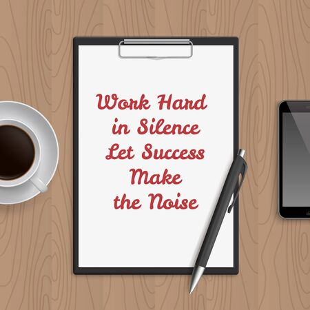Quote: work hard in silence let sucsess make the noise. Motivation concept. Inspiration text. White paper, coffee, mobile phone and pen on wooden workplace table. Vector illustration.