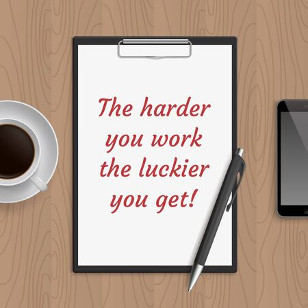 wooden work: Quote: the harder you work the luckier you get. Motivation concept. Inspiration text. White paper, coffee, mobile phone and pen on wooden workplace table. Vector illustration. Illustration