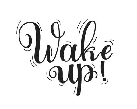 Wake up handwritten message. Motivational quote with black ink and brush lettering. Morning phrase for banner, postcard, printing press or your own design vector illustration.