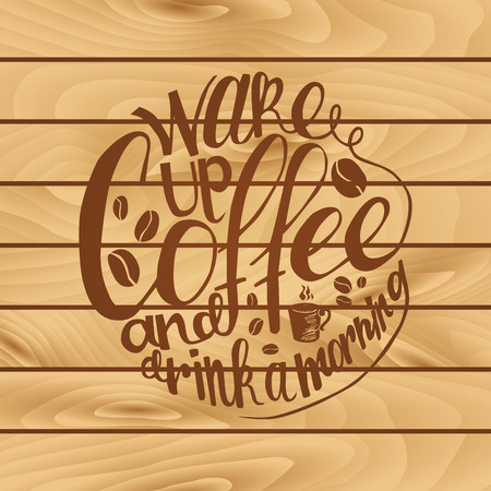 great coffee: Inscription Wake up coffee and drink a morning on wooden background. Vector illustration Vector illustration.  Great as a poster, best wishes card, coaster design, ad for a coffee shop or bar.