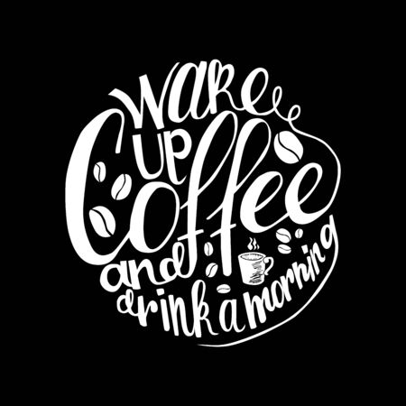 best ad: Inscription Wake up coffee and drink a morning. Vector illustration.  Great as a poster, best wishes card, coaster design, ad for a coffee shop or bar. Illustration