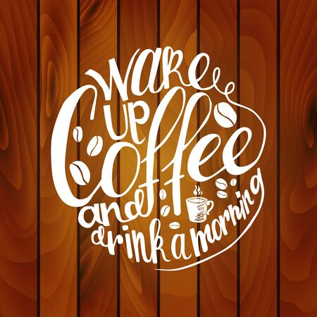 best wishes: Inscription Wake up coffee and drink a morning on wooden background. Vector illustration Vector illustration.  Great as a poster, best wishes card, coaster design, ad for a coffee shop or bar.
