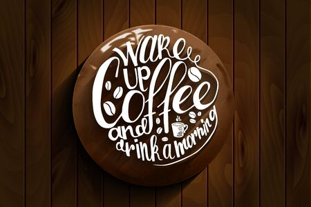great coffee: Inscription Wake up coffee and drink a morning on wooden background. Vector illustration Vector illustration. Great as a poster, best wishes card, coaster design, ad for a coffee shop or bar. Illustration