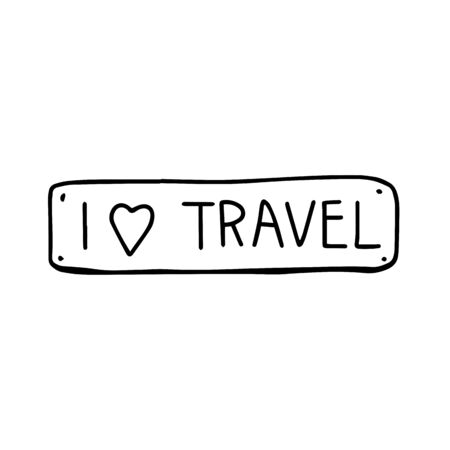 Nameplate I love to travel in doodle style isolated on white background. Lettering one line. Sign icon.Vector outline illustration. Usable as icon or symbol. Hand drawn black sketch. Summer vacation.