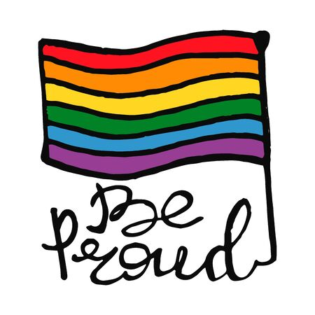 Lettering text Be Proud in doodle style - Life,Gets,Better,Together..Gay parade slogan.LGBT rights symbol. Isolated.Vector hand drawn illustration.