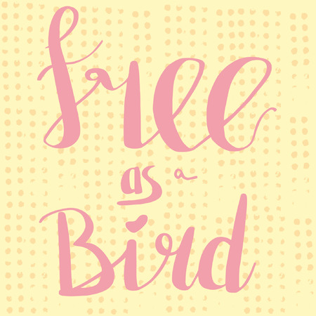 Free as a bird hand drawn lettering quote. Vector illustration with yellow textured background. Pink and yellow colors. Can be used a poster, lettering, card, symbol of freedom.