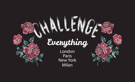 Challenge everything Slogan with embroidered red roses.