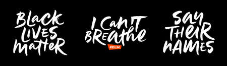 Brush lettering phrases Black Lives Matter, I Cant Breathe, Say Their Names. Set of slogans for movement against police brutality and systemic racism. Calligraphy for BLM anti-racist protest. EPS 10