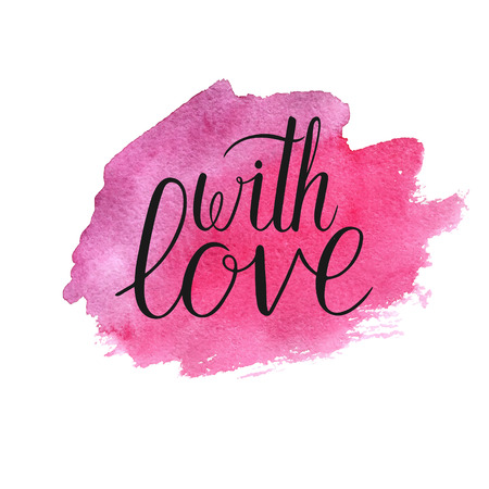 With love ink hand lettering quote poster. Hand drawn pink watercolor paint brush spot. Vector shape isolated on white background.