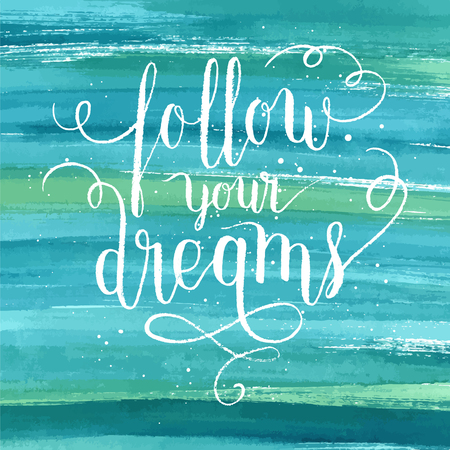Follow your dreams greeting card, poster, print. Vector hand lettering quote with turquoise blue watercolor abstract paint texture.