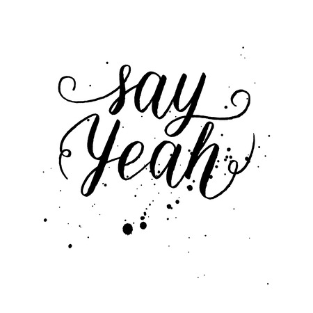 yeah: Say Yeah inspirational quote, greeting card, poster, print. Vector hand lettering quote. Illustration