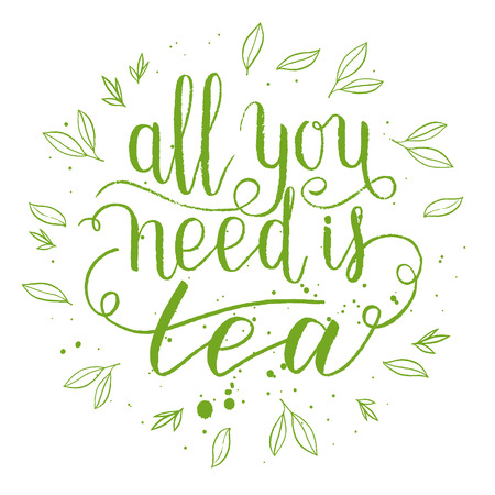 All you need is tea greeting card, poster, print. Vector background with hand lettering, wreath.
