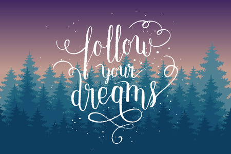 Follow your dreams greeting card, poster, print with night pine forest and hand lettering quote. Vector colourful background.