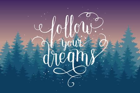 Volg uw dromen wenskaart, poster, druk met 's nachts dennenbos en hand belettering offerte. Vector kleurrijke achtergrond.