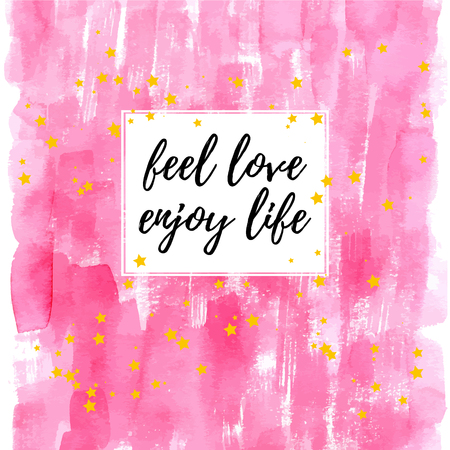 enjoy life: Feel love enjoy life inspirational quote greeting card. Vector hand lettering with pink watercolor abstract painted background. Illustration