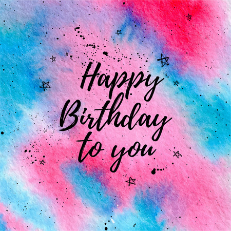 Happy Birthday to you greeting card, fashion poster. Vector hand lettering quote with stars, drops on pink and blue watercolor texture. Vector hand drawn painted background.