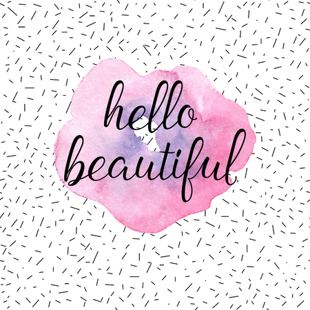 Hello beautiful greeting card, fashion poster. Vector hand lettering quote on pink watercolor flower texture. Vector hand drawn painted background.