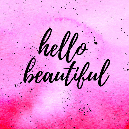 Hello beautiful greeting card, poster. Vector hand lettering quote on pink watercolor abstract gradient texture. Vector hand drawn painted background. Illustration