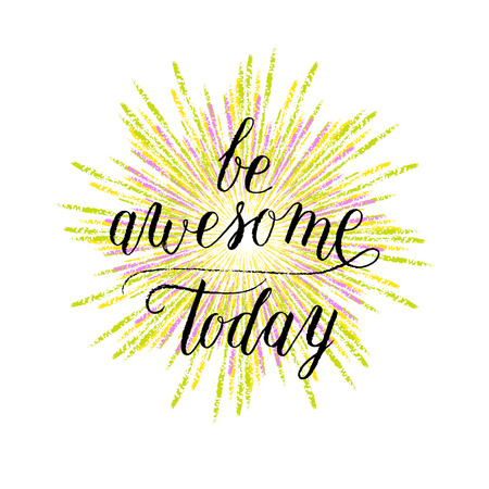 painted the cover illustration: Be awesome today greeting card, poster, print with hand drawn rays. Vector hand lettering quote.