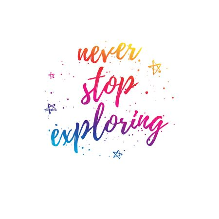 exploring: Never stop exploring greeting card, fashion poster. Vector gradient quote background. Birthday typography poster with stars, circle. Illustration