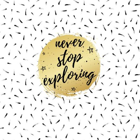 exploring: Never stop exploring greeting card, fashion poster. Vector quote background. Birthday typography poster with stars, circle.