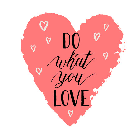 Do what you love inspiration quote. Vector background,card, poster with hand lettering, watercolor hand drawn heart.