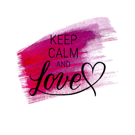 Keep calm and Love greeting card, poster with hand drawn watercolor stain. Vector background with hand lettering.