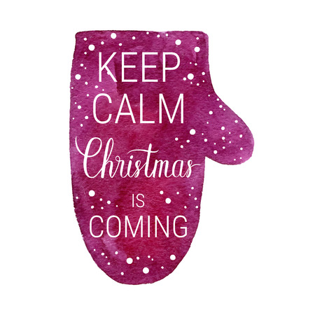 xmax: Keep calm and Christmas is coming poster. Vector winter holidays backgrounds with mitten, hand lettering calligraphic, falling snow.