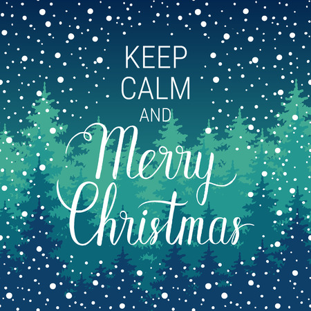 xmax: Keep calm and Merry Christmas poster. Vector winter holidays landscape background with hand lettering, trees, snowflakes, falling snow.