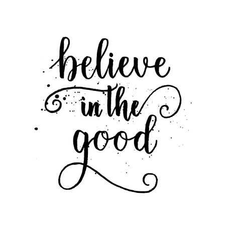Believe in the good greeting card, poster, print. Vector brush calligraphy, hand lettering quote. Illustration