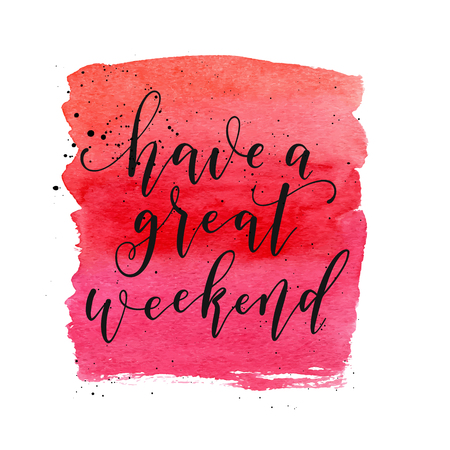 Have a great weekend text. Vector greeting card, poster, banner. Fashion red watercolor shape. Vectores