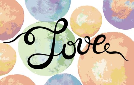 Hand lettering word Love on colorul watercolor abstract background. Handmade calligraphy, vector illustration