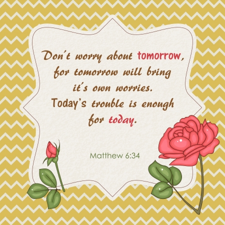 dont worry: Quote from Bible. Dont worry about tomorrow