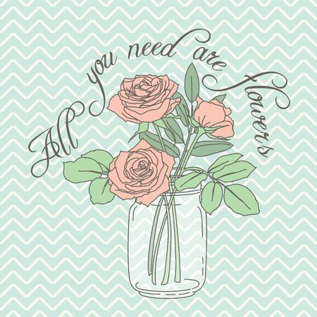mason: Floral poster. Roses in mason jar with a quote All you need are flowers. Vector hand drawn illustration. Eps 10 Illustration