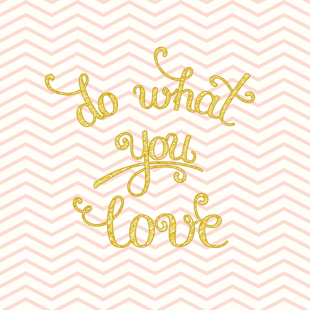 texturized: Do What You Love lettering. Hand drawn text. Inspirational quote. Unique hand drawn lettering with motivational inscription. Vector illustration