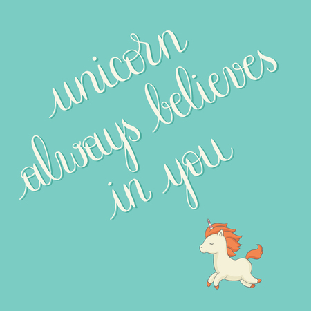 Unicorn always believes in you. Happy unicorn jumping. Handwritten lettering. Perfect design element for banner, t-shirt, postcard or poster. Vector art. Illustration